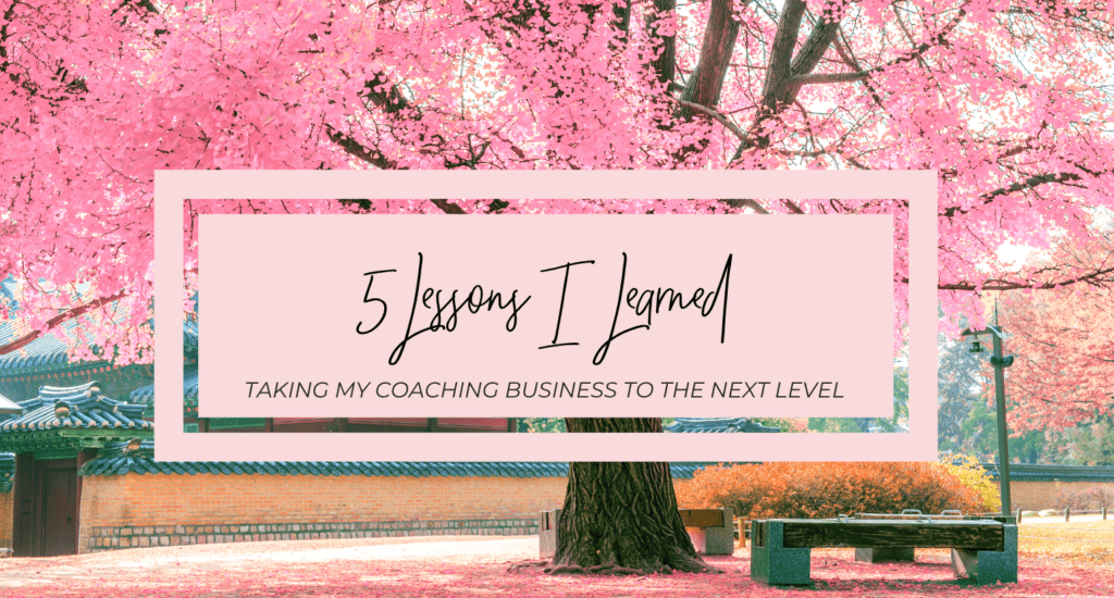 5 Lessons I Learned Taking My Coaching Business To The Next Level