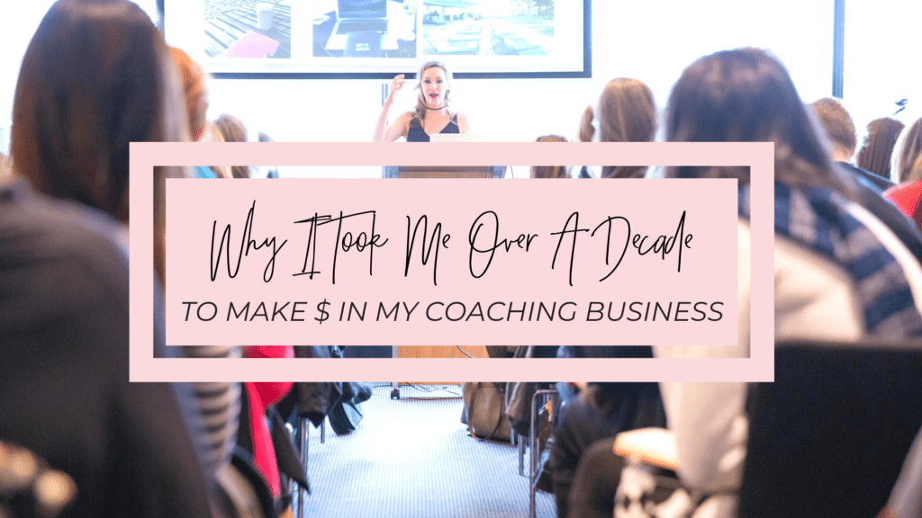 Why It Took Me A Decade To Make Money From Coaching