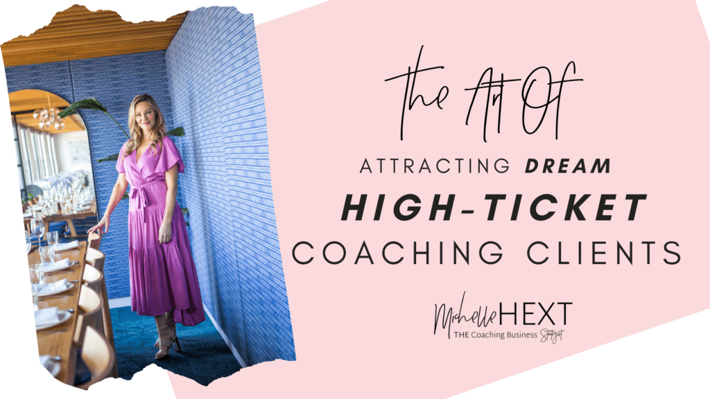The Art Of Attracting Dream High Ticket Coaching Clients